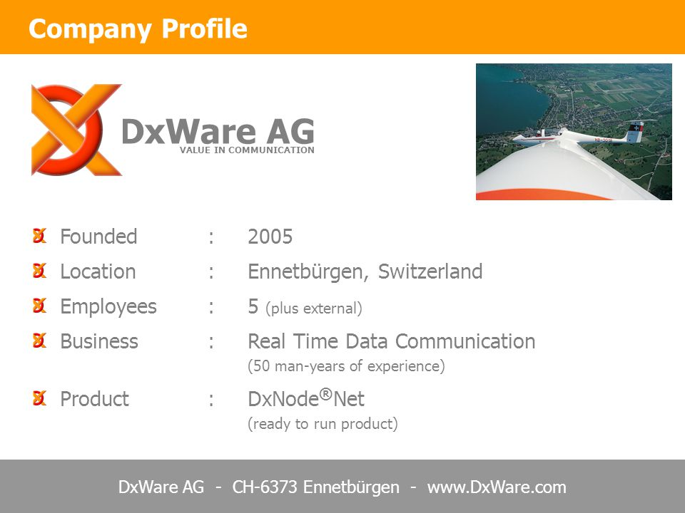DxWare AG - CH-6373 Ennetbürgen - www.DxWare.com Founded:2005 Location:Ennetbürgen, Switzerland Employees:5 (plus external) Business:Real Time Data Co