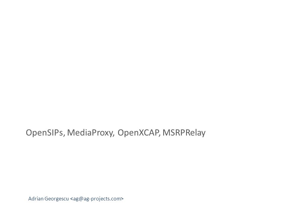 Adrian Georgescu OpenSIPs, MediaProxy, OpenXCAP, MSRPRelay