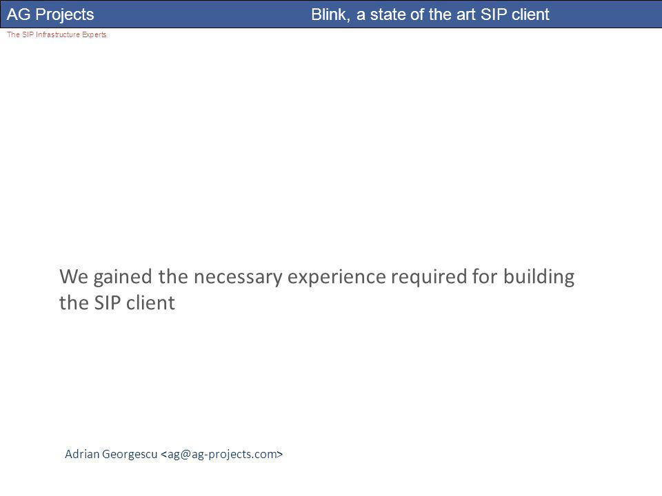 Adrian Georgescu AG Projects Blink, a state of the art SIP client The SIP Infrastructure Experts We gained the necessary experience required for building the SIP client