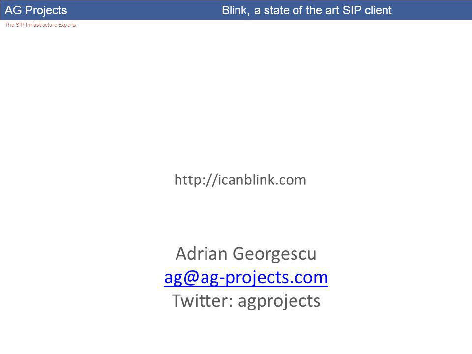 Adrian Georgescu AG Projects Blink, a state of the art SIP client The SIP Infrastructure Experts Adrian Georgescu ag@ag-projects.com Twitter: agprojects http://icanblink.com