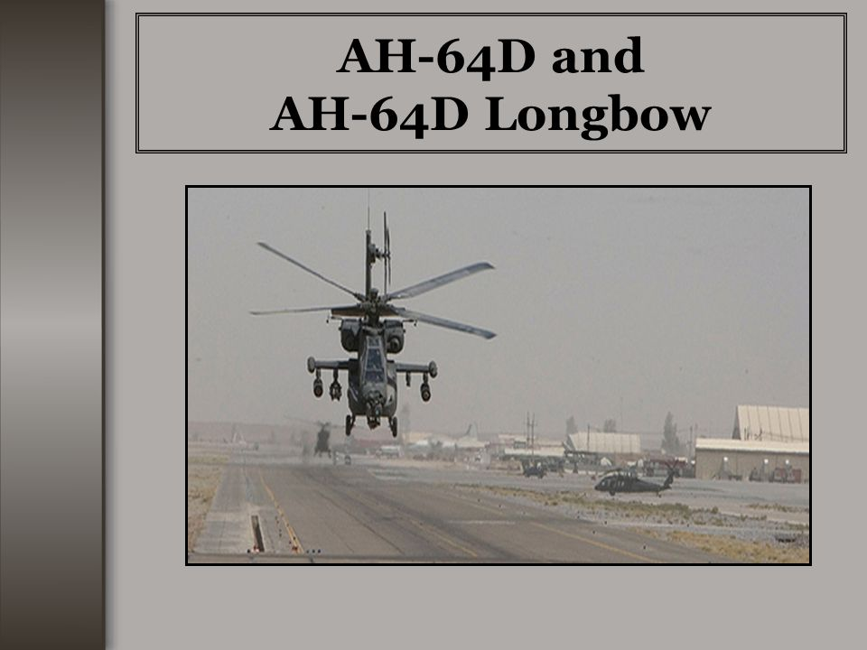 Apache Longbow Enhancements The radar-equipped AH-64D Apache Longbow features numerous enhanced capabilities, including: Longer-range weapons accuracy and all- weather/night fighting Detection of objects (moving or stationary) without being detected Classification and threat-prioritization of up to 128 targets in less than a minute Integrated sensors, networking, and digital communications for situational awareness, real time combat management, and digital transmission of images and target locations.