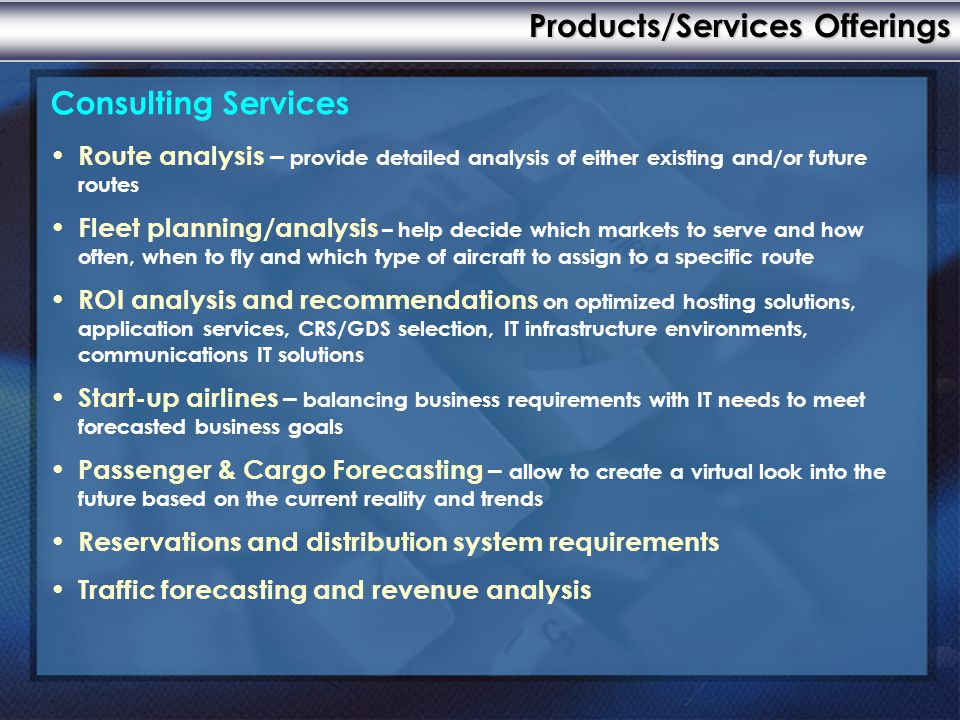 Consulting Services Route analysis – provide detailed analysis of either existing and/or future routes Fleet planning/analysis – help decide which mar