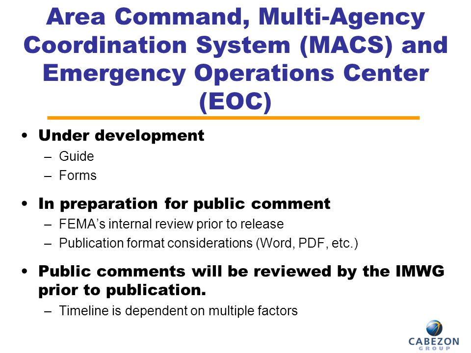 Area Command, Multi-Agency Coordination System (MACS) and Emergency Operations Center (EOC) Under development –Guide –Forms In preparation for public
