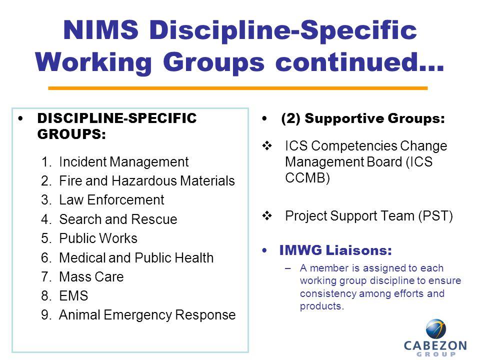 4 NIMS Discipline-Specific Working Groups continued… DISCIPLINE-SPECIFIC GROUPS: 1.Incident Management 2.Fire and Hazardous Materials 3.Law Enforcemen