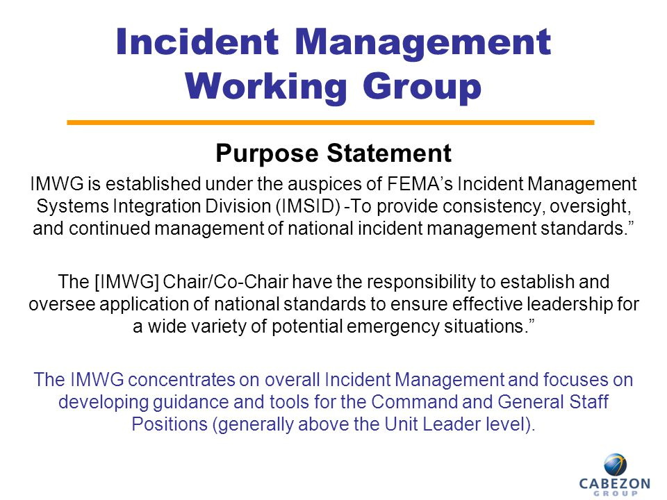 Incident Management Working Group continued… Active since December 2007 Approximately 20 members Sub-Groups: ICS Forms, MACS, Type 3 IMT Guide, 5 Year Training Plan 15+ initiatives underway Several documents are undergoing FEMA's internal review and are expected to be posted to (Regulations.gov) for public comment.Regulations.gov 6
