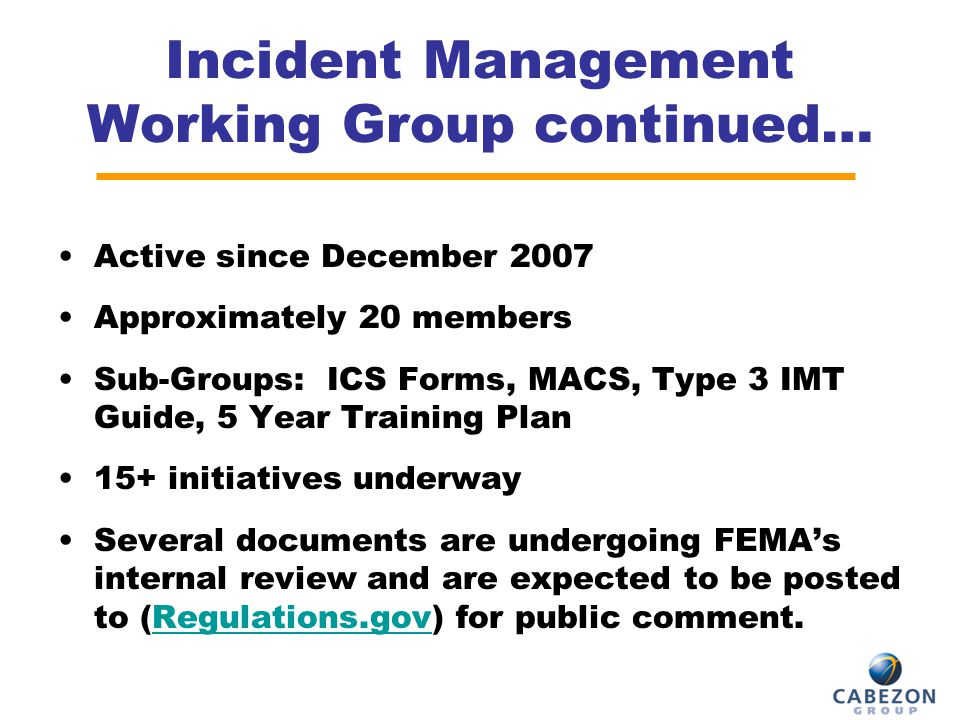 IMWG Actions & Projects ACTIVITY / TASK ACTION Emergency Responder Field Operations Guide (ER-FOG) Pending FEMA review for public comment ICS Forms Pending FEMA review for public comment NIMS Guide: Incident Complexity Model - communicates the complexity of an incident or event using a scale of 1 – 5.