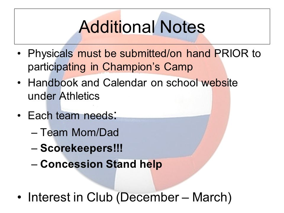 Additional Notes Physicals must be submitted/on hand PRIOR to participating in Champion's Camp Handbook and Calendar on school website under Athletics Each team needs : –Team Mom/Dad –Scorekeepers!!.