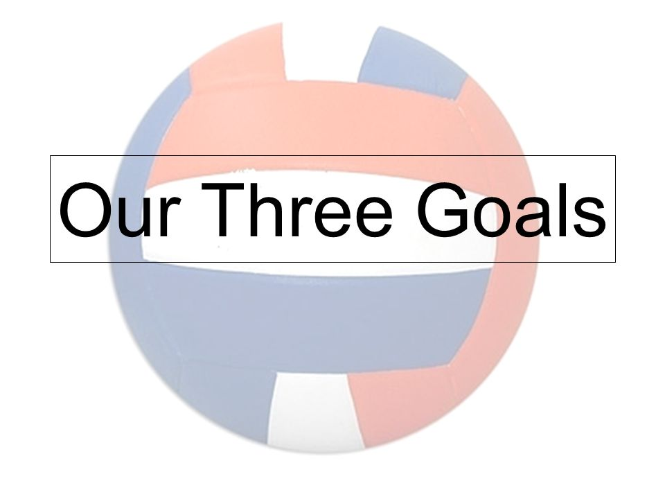 Our Three Goals