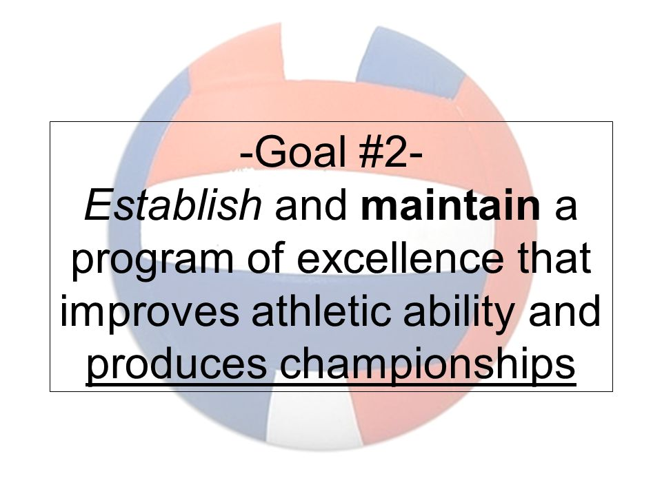 -Goal #2- Establish and maintain a program of excellence that improves athletic ability and produces championships