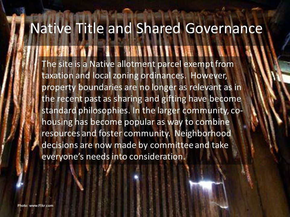 Native Title and Shared Governance The site is a Native allotment parcel exempt from taxation and local zoning ordinances.