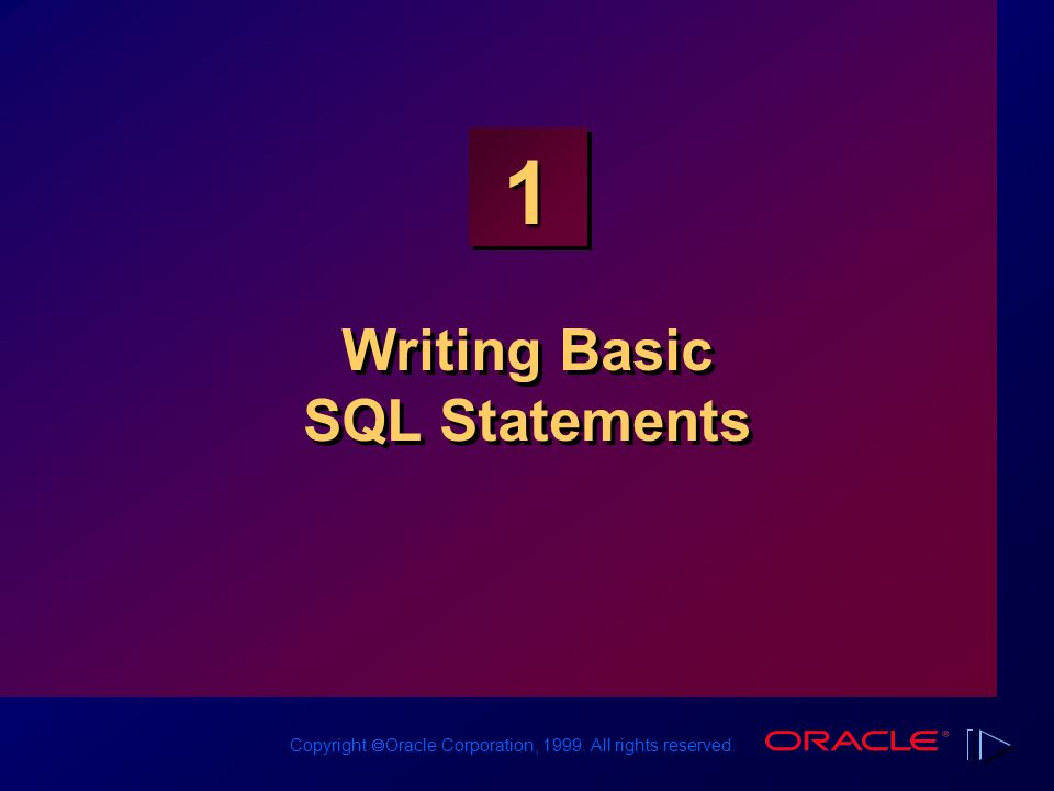 Copyright  Oracle Corporation, 1999. All rights reserved. 1 Writing Basic SQL Statements