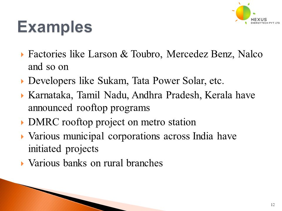  Factories like Larson & Toubro, Mercedez Benz, Nalco and so on  Developers like Sukam, Tata Power Solar, etc.  Karnataka, Tamil Nadu, Andhra Prade