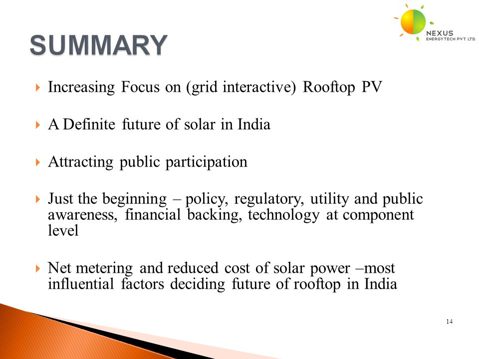  Increasing Focus on (grid interactive) Rooftop PV  A Definite future of solar in India  Attracting public participation  Just the beginning – pol