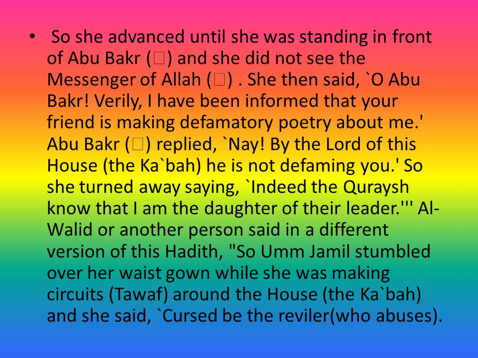 So she advanced until she was standing in front of Abu Bakr (  ) and she did not see the Messenger of Allah (  ).