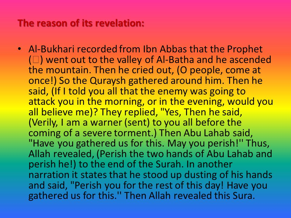 The reason of its revelation: Al-Bukhari recorded from Ibn Abbas that the Prophet (  ) went out to the valley of Al-Batha and he ascended the mountain.