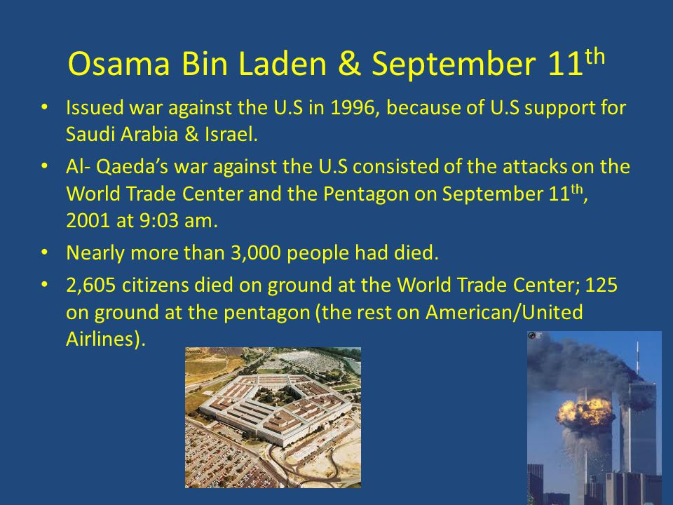 Osama Bin Laden & September 11 th Issued war against the U.S in 1996, because of U.S support for Saudi Arabia & Israel. Al- Qaeda's war against the U.