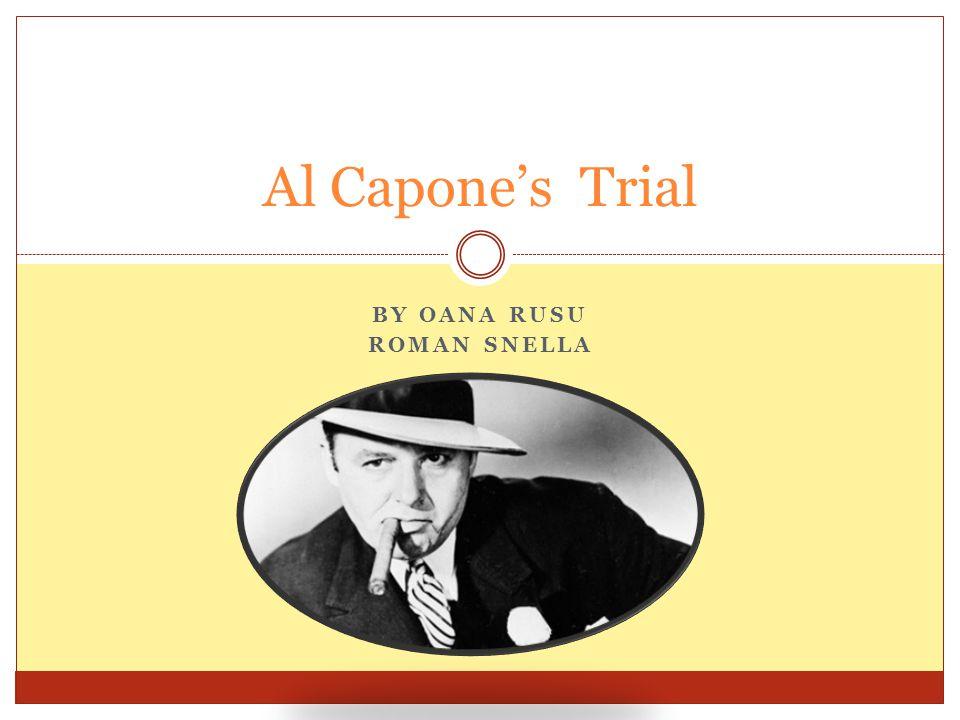 BY OANA RUSU ROMAN SNELLA Al Capone's Trial