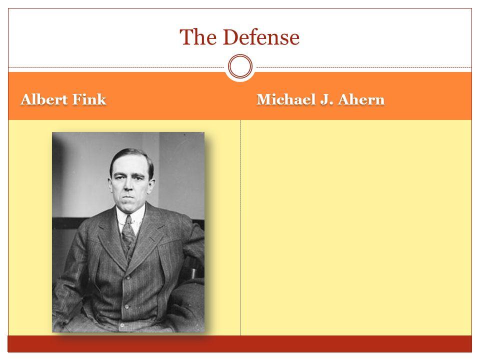 Albert Fink Michael J. Ahern The Defense