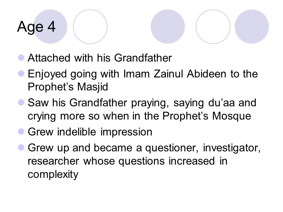 Age 4 Attached with his Grandfather Enjoyed going with Imam Zainul Abideen to the Prophet's Masjid Saw his Grandfather praying, saying du'aa and cryin
