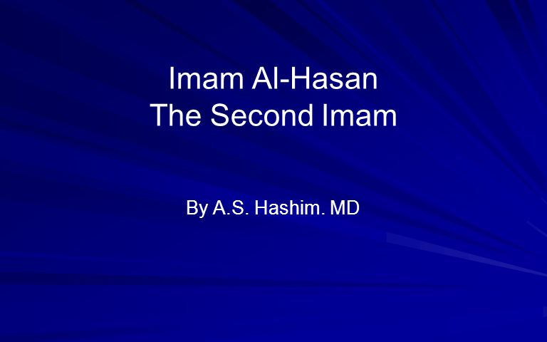 Imam Al-Hasan The Second Imam By A.S. Hashim. MD
