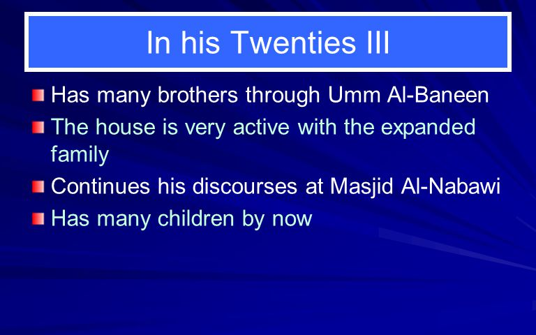 In his Twenties III Has many brothers through Umm Al-Baneen The house is very active with the expanded family Continues his discourses at Masjid Al-Na