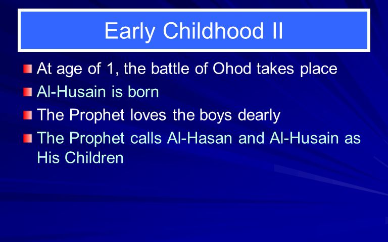 Early Childhood III At 3, a sister is born, Zainab At 4, another sister is born, Umm Kalthoom At 6, Ayah of Tat ' heer is revealed Al-Hasan is one of Ahlul Bayt