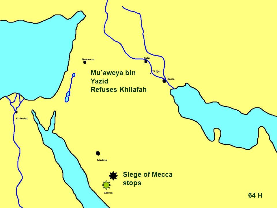 64 H Siege of Mecca stops Mu'aweya bin Yazid Refuses Khilafah