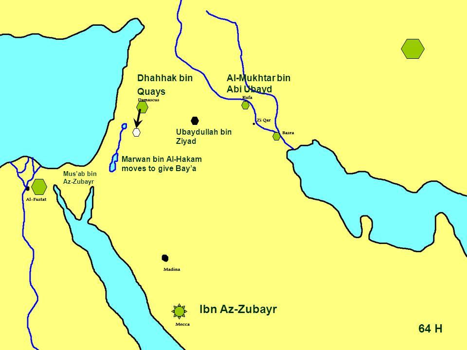 64 H Ibn Az-Zubayr Ubaydullah bin Ziyad Dhahhak bin Quays Mus'ab bin Az-Zubayr Al-Mukhtar bin Abi Ubayd Marwan bin Al-Hakam moves to give Bay'a