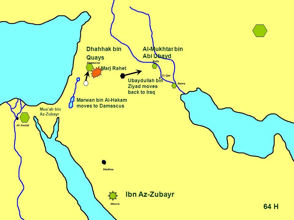 64 H Ibn Az-Zubayr Ubaydullah bin Ziyad moves back to Iraq Dhahhak bin Quays Mus'ab bin Az-Zubayr Al-Mukhtar bin Abi Ubayd Marwan bin Al-Hakam moves to Damascus Marj Rahet