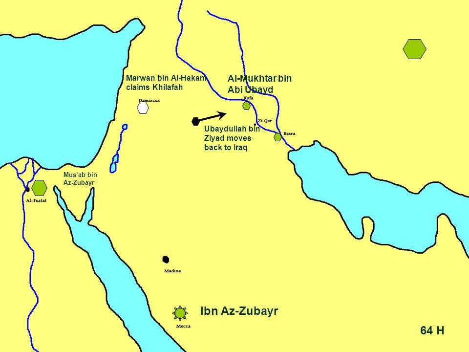 64 H Ibn Az-Zubayr Ubaydullah bin Ziyad moves back to Iraq Mus'ab bin Az-Zubayr Al-Mukhtar bin Abi Ubayd Marwan bin Al-Hakam claims Khilafah