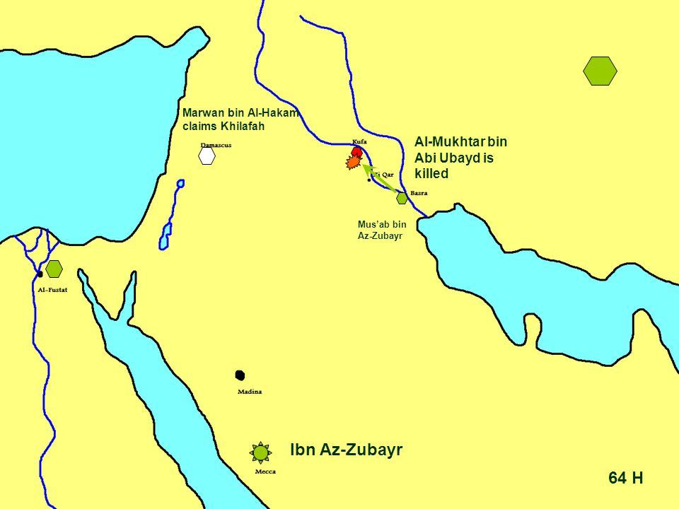 64 H Ibn Az-Zubayr Mus'ab bin Az-Zubayr Al-Mukhtar bin Abi Ubayd is killed Marwan bin Al-Hakam claims Khilafah