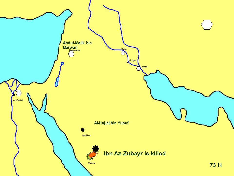 73 H Abdul-Malik bin Marwan Al-Hajjaj bin Yusuf Ibn Az-Zubayr is killed