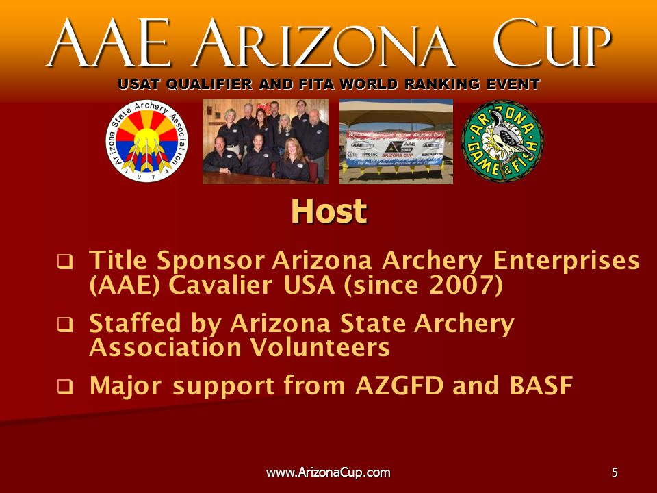   Title Sponsor Arizona Archery Enterprises (AAE) Cavalier USA (since 2007)   Staffed by Arizona State Archery Association Volunteers   Major support from AZGFD and BASF AAE A rizona C up USAT QUALIFIER AND FITA WORLD RANKING EVENT Host