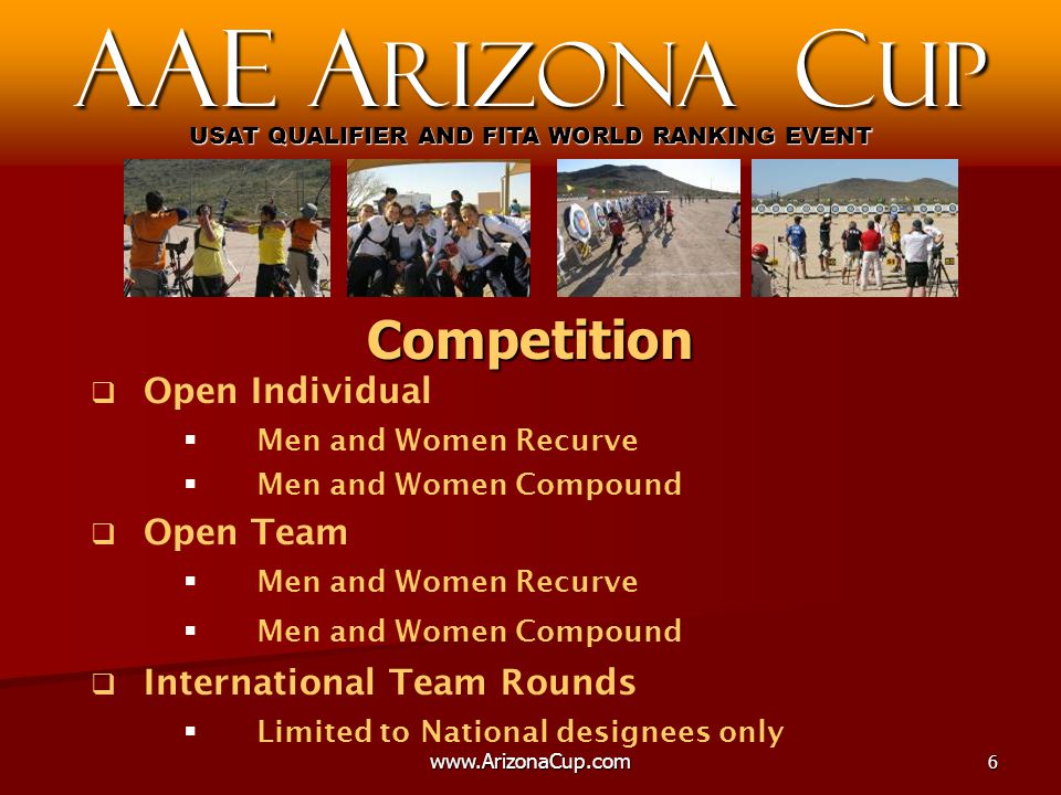   Open Individual   Men and Women Recurve   Men and Women Compound   Open Team   Men and Women Recurve   Men and Women Compound   International Team Rounds   Limited to National designees only AAE A rizona C up USAT QUALIFIER AND FITA WORLD RANKING EVENT Competition