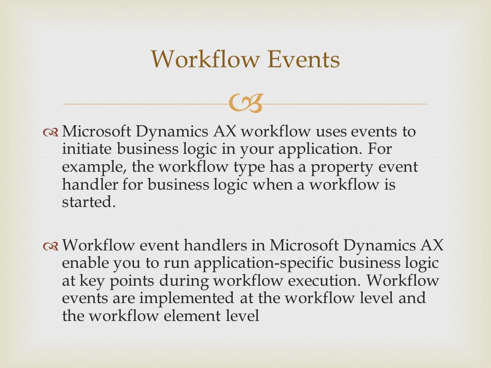   Microsoft Dynamics AX workflow uses events to initiate business logic in your application.