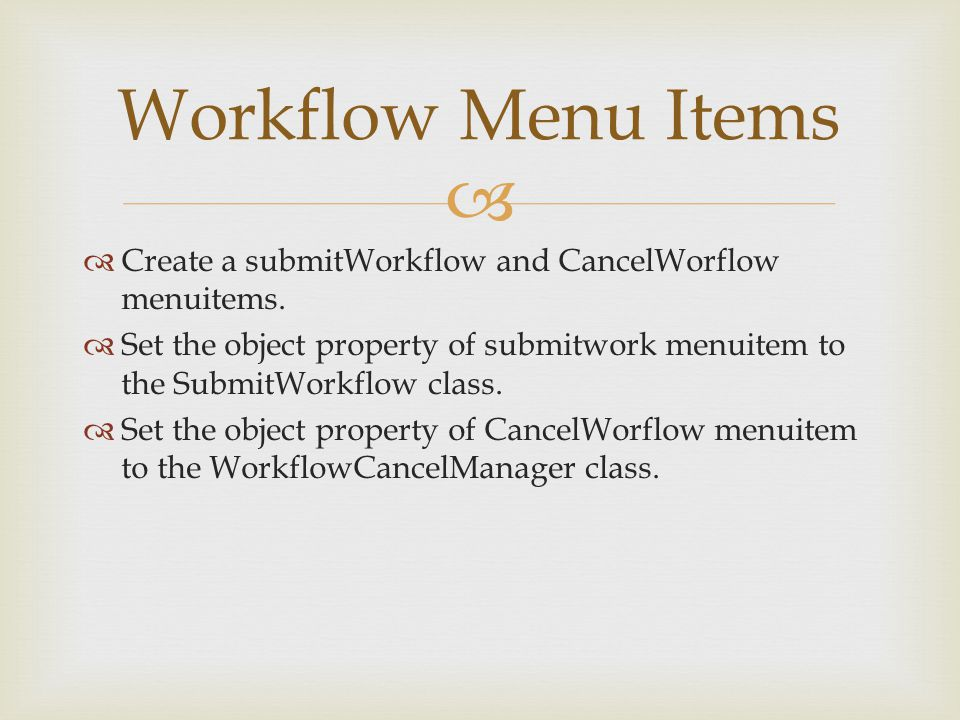   Create a submitWorkflow and CancelWorflow menuitems.