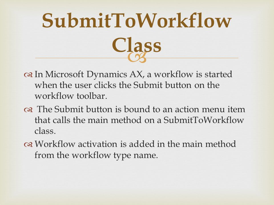   In Microsoft Dynamics AX, a workflow is started when the user clicks the Submit button on the workflow toolbar.