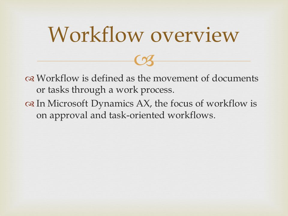   In Microsoft Dynamics AX, a workflow is started when the user clicks the Submit button on the workflow toolbar.