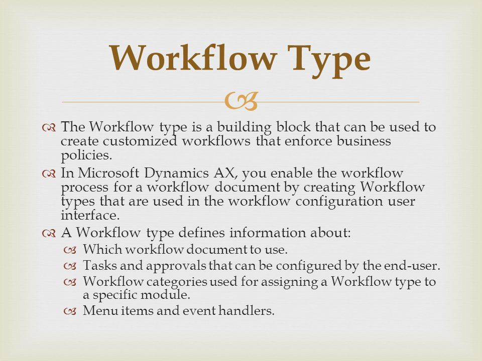   The Workflow type is a building block that can be used to create customized workflows that enforce business policies.