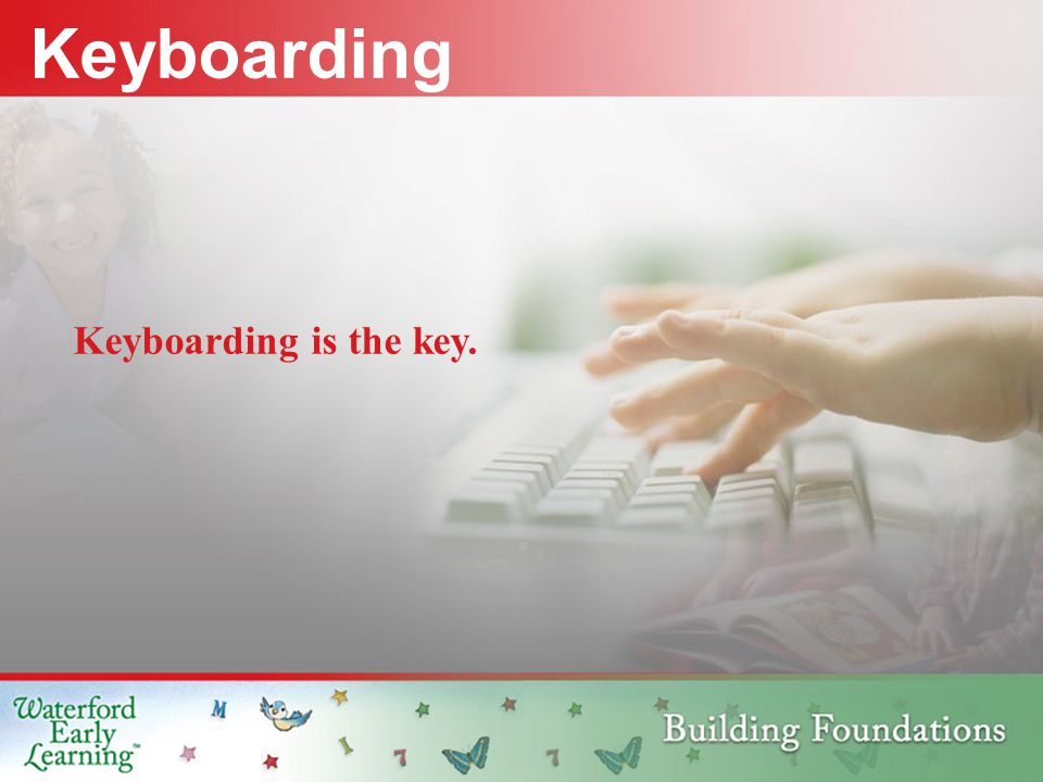 Keyboarding Keyboarding is the key.