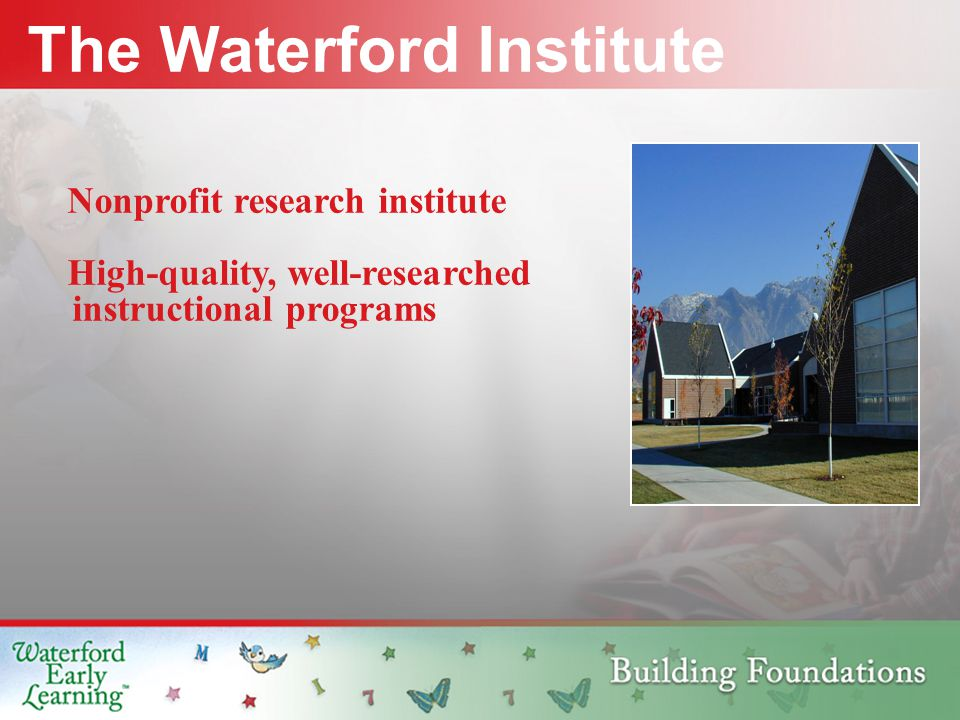 The Waterford Institute Nonprofit research institute High-quality, well-researched instructional programs