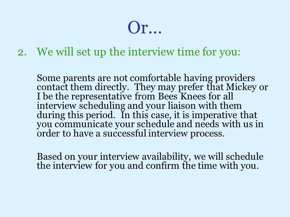 Or… 2.We will set up the interview time for you: Some parents are not comfortable having providers contact them directly. They may prefer that Mickey
