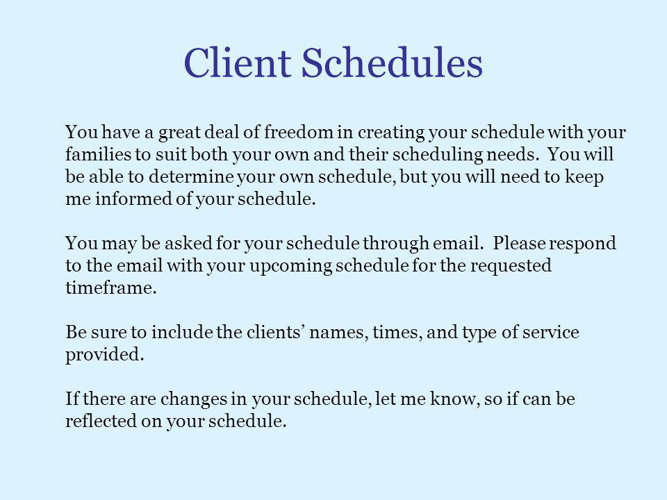 Client Schedules You have a great deal of freedom in creating your schedule with your families to suit both your own and their scheduling needs. You w