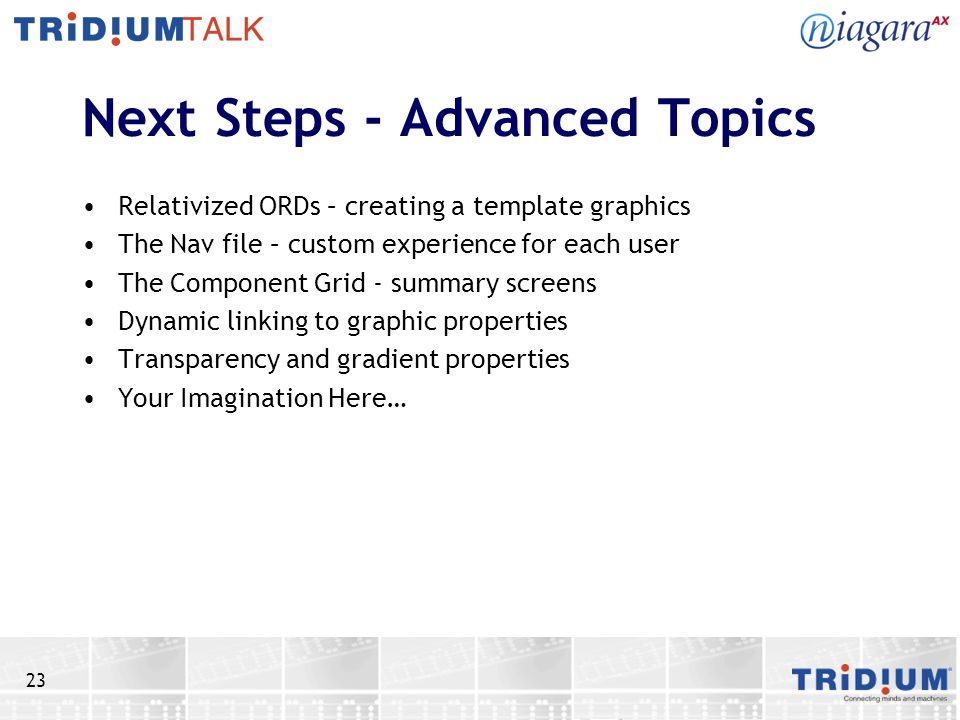 23 Next Steps - Advanced Topics Relativized ORDs – creating a template graphics The Nav file – custom experience for each user The Component Grid - su