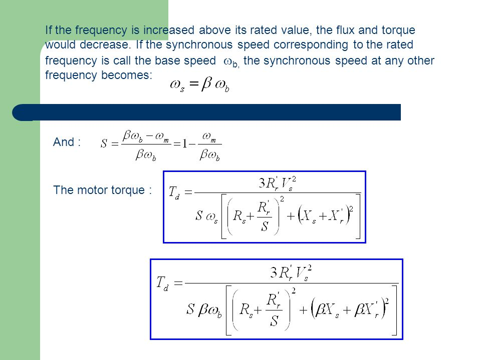 If the frequency is increased above its rated value, the flux and torque would decrease.