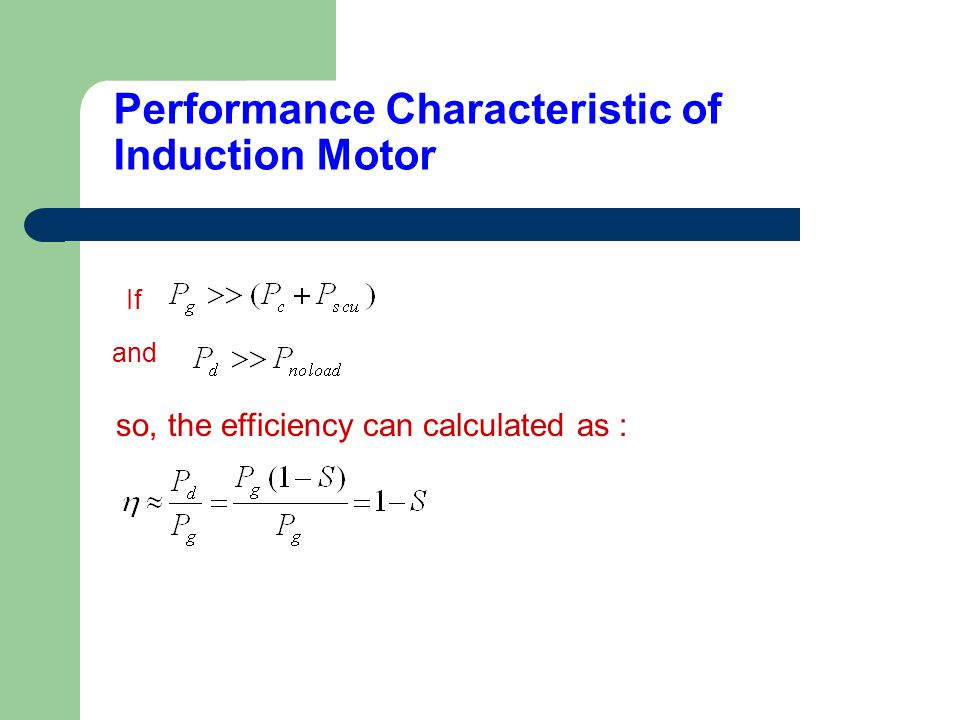 If and so, the efficiency can calculated as : Performance Characteristic of Induction Motor