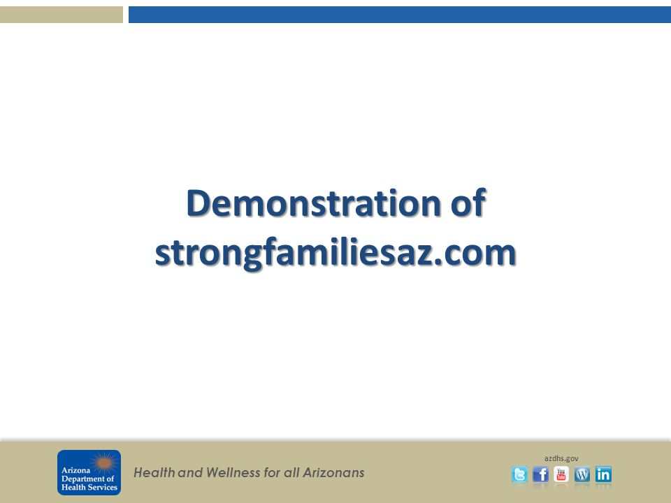 Health and Wellness for all Arizonans azdhs.gov Demonstration of strongfamiliesaz.com