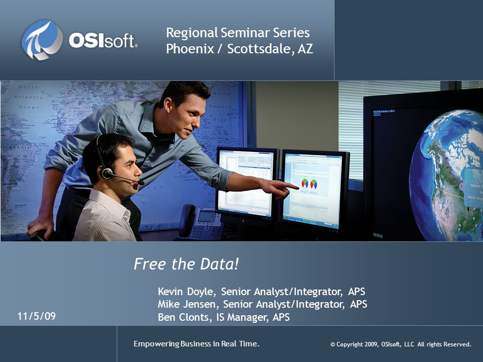 Empowering Business in Real Time. © Copyright 2009, OSIsoft, LLC All rights Reserved.