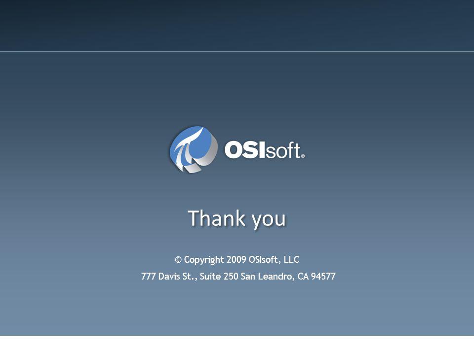 Thank you © Copyright 2009 OSIsoft, LLC 777 Davis St., Suite 250 San Leandro, CA 94577