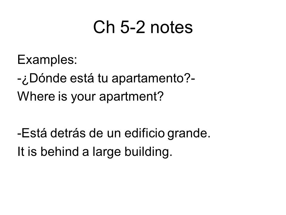 Ch 5-2 notes Examples: -¿Dónde está tu apartamento?- Where is your apartment.